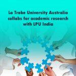 La Trobe University Australia collabs for academic research with LPU India