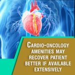 Cardio-oncology amenities may recover patient better if available extensively