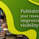 Publishing your research and improving the visibility
