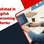 Tips To Get Published in High Impact English Journals by Overcoming the Language Barrier
